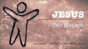 03-12-17 Jesus - Der Mensch