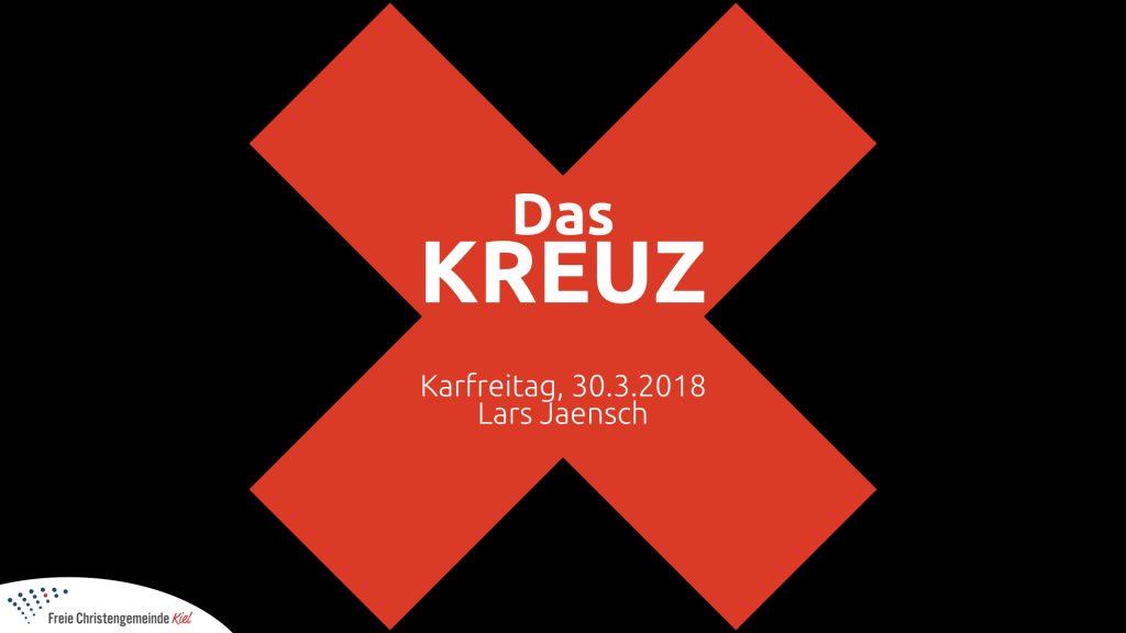 03-30-18 Karfreitag - Das Kreuz.001